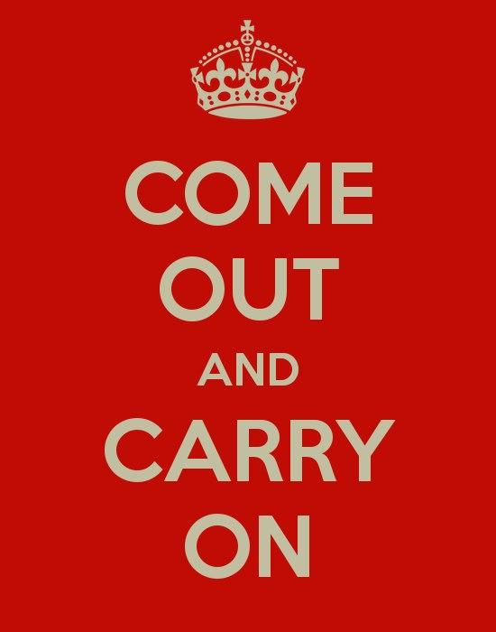 come out and carry on